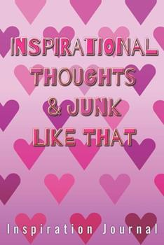 Paperback Inspirational Thoughts & Junk Like That Inspiration Journal - Cute Journal for Women/Men/Boss/Coworkers/Colleagues/Students : 6x9 Inches, 100 Pages of College Ruled Lines for Capturing Your Very Best Ideas! Great Cute Journal for Girls and Women! Book