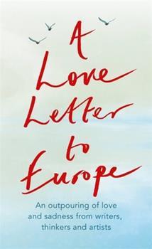 Paperback A Love Letter to Europe: An Outpouring of Sadness and Hope - Mary Beard, Shami Chakrabati, Sebastian Faulks, Neil Gaiman, Ruth Jones, J.K. Rowl Book