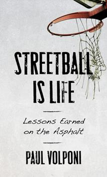 Streetball Is Life: Lessons Earned on the Asphalt 1538139278 Book Cover