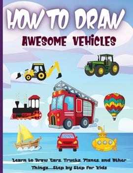 Paperback How to Draw Awesome Vehicles: A Step-by-Step Drawing and Activity Book for Kids to Learn to Draw Vehicles (How To Draw For Kids) Book
