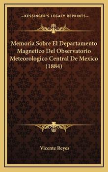 Hardcover Memoria Sobre el Departamento Magnetico Del Observatorio Meteorologico Central de Mexico Book