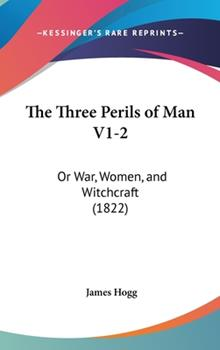 Hardcover The Three Perils of Man V1-2 : Or War, Women, and Witchcraft (1822) Book
