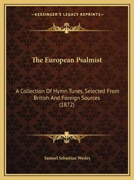 Paperback The European Psalmist : A Collection of Hymn Tunes, Selected from British and Foreign Sources (1872) Book