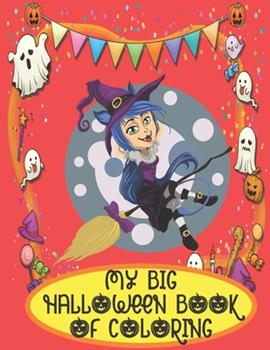 Paperback MY BIG HALLOWEEN BOOK OF COLORING: Happy Halloween Coloring Book for Toddlers (Halloween Books for Kids ) happy halloween coloring book for toddlers and kids ages 3-10 Book