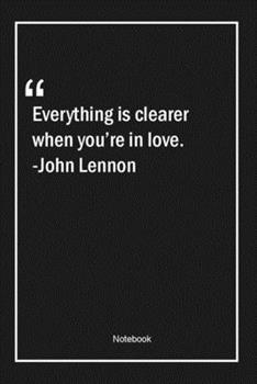 Paperback Everything is clearer when you're in love. -John Lennon: Lined Gift Notebook With Unique Touch | Journal | Lined Premium 120 Pages |love Quotes| Book