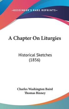 Hardcover A Chapter on Liturgies : Historical Sketches (1856) Book