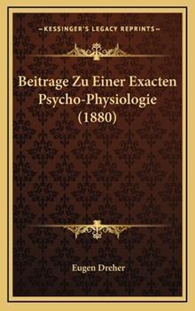 Hardcover Beitrage Zu Einer Exacten Psycho-Physiologie (German Edition) Book