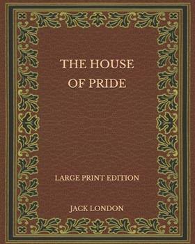 Paperback The House of Pride - Large Print Edition [Large Print] Book