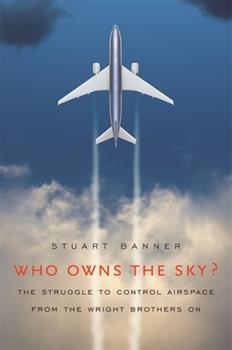 Who Owns the Sky?: The Struggle to Control Airspace from the Wright Brothers On 0674030826 Book Cover