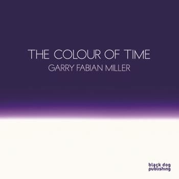 Colour of Time: Garry Fabian Miller 1907317066 Book Cover