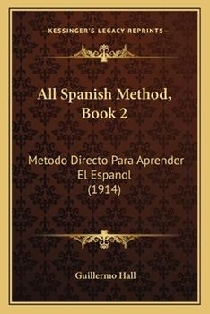 Paperback All Spanish Method, Book : Metodo Directo para Aprender el Espanol (1914) Book