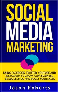 Social Media: Social Media Marketing - Using Facebook, Twitter, Youtube, Instagram And Tumblr To Grow Your Business, Be Successful And Boost Your Sales 1654885010 Book Cover