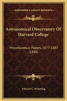 Hardcover Astronomical Observatory of Harvard College : Miscellaneous Papers, 1877-1887 (1888) Book
