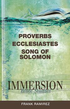 Immersion Bible Studies: Proverbs, Ecclesiastes, Song of Solomon - Book  of the Immersion Bible Studies