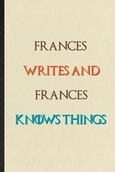 Paperback Frances Writes and Frances Knows Things : Novelty Blank Lined Personalized First Name Notebook/ Journal, Appreciation Gratitude Thank You Graduation Souvenir Gag Gift, Latest Cute Graphic Book