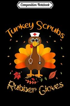 Paperback Composition Notebook : Turkey Scrubs Rubber Gloves Thanksgiving Scrub Tops Journal/Notebook Blank Lined Ruled 6x9 100 Pages Book