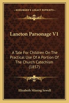 Paperback Laneton Parsonage V1 : A Tale for Children on the Practical Use of A Portion of the Church Catechism (1857) Book