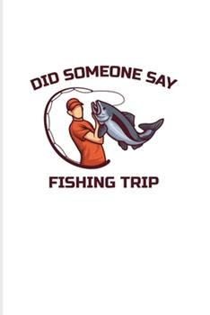 Paperback Did Someone Say Fishing Trip : Lake & River Fishing 2020 Planner - Weekly & Monthly Pocket Calendar - 6x9 Softcover Organizer - for Fisherman & Angler Fans Book