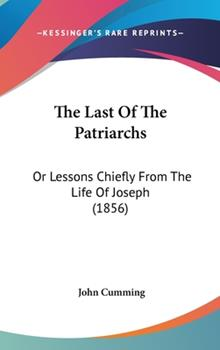 Hardcover The Last of the Patriarchs : Or Lessons Chiefly from the Life of Joseph (1856) Book