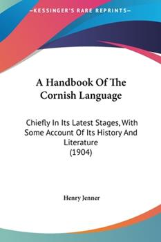 Hardcover A Handbook Of The Cornish Language: Chiefly In Its Latest Stages, With Some Account Of Its History And Literature (1904) Book