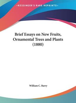 Hardcover Brief Essays on New Fruits, Ornamental Trees and Plants (1880) Book