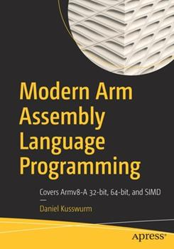 Paperback Modern Arm Assembly Language Programming: Covers Armv8-A 32-Bit, 64-Bit, and Simd Book