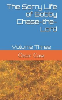 Paperback The Sorry Life of Bobby Chase-the-Lord: Volume Three Book