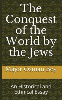 Paperback The Conquest of the World by the Jews: An Historical and Ethnical Essay Book