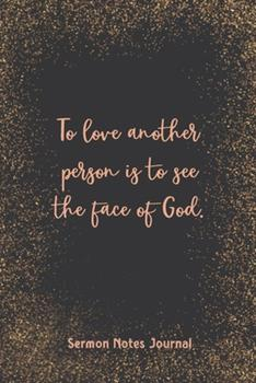 Paperback To Love Another Person Is to See the Face of God Sermon Notes Journal : Inspirational Worship Tool Record Reflect on the Message Scripture Prayer Homily of the Catholic Mass Christian Workbook Book