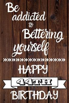 Paperback Be Addicted to Bettering Yourself Happy 44th Birthday : 44 Year Old Birthday Gift Gratitude Journal / Notebook / Diary / Unique Greeting Card Book