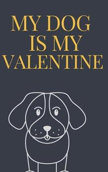 Paperback My DOG is my Valentine notebook is a Valentine's day gift Journal: Love book / Valentines day Gift.: dog valentine Book