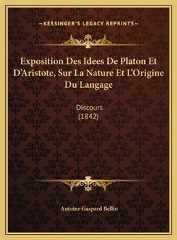 Hardcover Exposition des Idees de Platon et D'Aristote, Sur la Nature et L'Origine du Langage : Discours (1842) Book