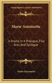 Hardcover Marie Antoinette: A Drama In A Prologue, Five Acts, And Epilogue Book