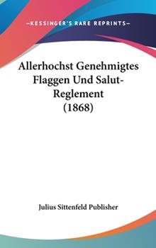 Hardcover Allerhochst Genehmigtes Flaggen Und Salut-Reglement (1868) Book