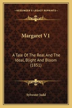 Paperback Margaret V1 : A Tale of the Real and the Ideal, Blight and Bloom (1851) Book