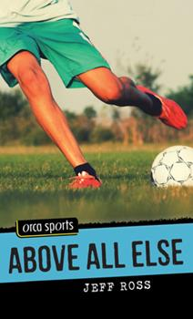 Above All Else (Orca Sports) 1459803884 Book Cover