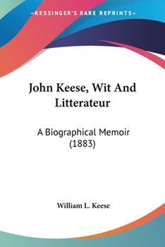 Paperback John Keese, Wit and Litterateur : A Biographical Memoir (1883) Book