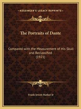 Hardcover The Portraits of Dante : Compared with the Measurement of His Skull and Reclassified (1921) Book