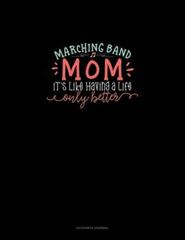 Paperback Marching Band Mom It's Like Having a Life Only Better : Accounts Journal Book