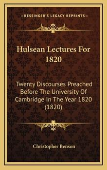 Hardcover Hulsean Lectures For 1820 : Twenty Discourses Preached Before the University of Cambridge in the Year 1820 (1820) Book