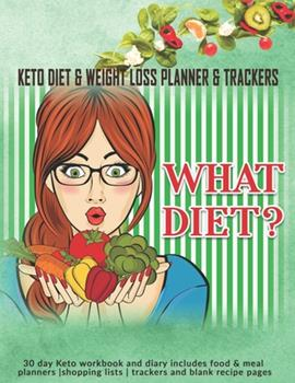 Paperback What Diet? Keto Diet & Weight Loss Planner & Trackers : 30 Day Keto Workbook and Diary Includes Food & Meal Planners -Shopping Lists - Trackers and Blank Recipe Pages Book