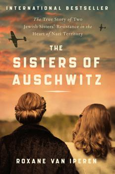 Paperback The Sisters of Auschwitz: The True Story of Two Jewish Sisters' Resistance in the Heart of Nazi Territory Book