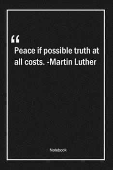 Paperback Peace if possible, truth at all costs. -Martin Luther: Lined Gift Notebook With Unique Touch   Journal   Lined Premium 120 Pages  truth Quotes  Book