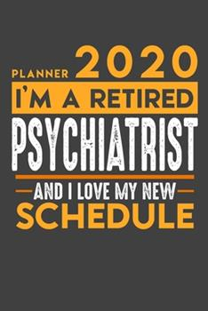 Paperback Weekly Planner 2020 - 2021 for Retired PSYCHIATRIST : I'm a Retired PSYCHIATRIST and I Love My New Schedule - 120 Weekly Calendar Pages - 6 X 9 - Retirement Planner Book