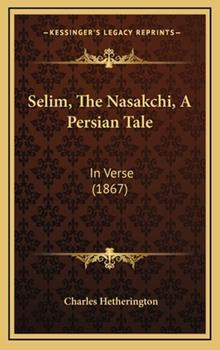 Hardcover Selim, the Nasakchi, a Persian Tale : In Verse (1867) Book