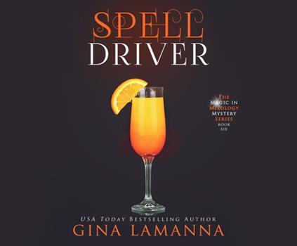 Spelldriver - Book #6 of the Magic & Mixology