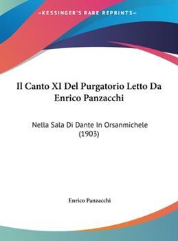 Hardcover Il Canto XI del Purgatorio Letto Da Enrico Panzacchi: Nella Sala Di Dante in Orsanmichele (1903) Book