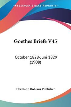 Paperback Goethes Briefe V45 : October 1828-Juni 1829 (1908) Book