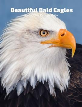 Paperback Beautiful Bald Eagles Full-Color Picture Book: American Birds Photography Book- Birds Nature Animals Book