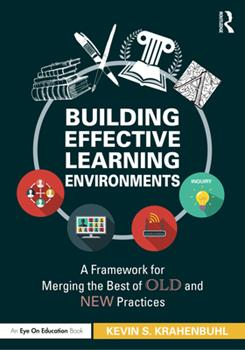 Paperback Building Effective Learning Environments: A Framework for Merging the Best of Old and New Practices Book